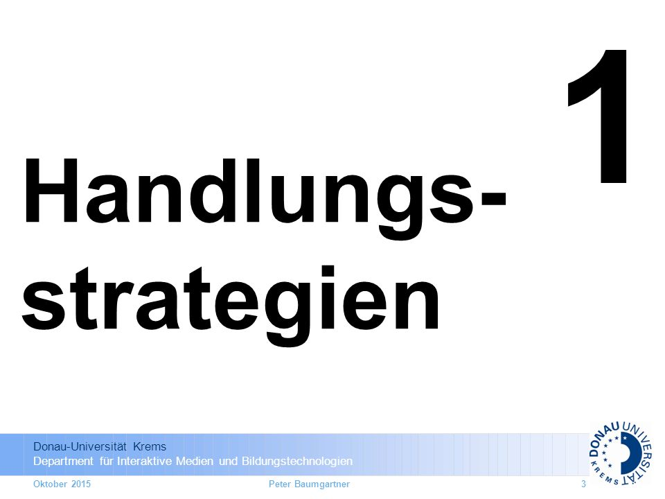 1 Handlungs- strategien Oktober 2015 Peter Baumgartner