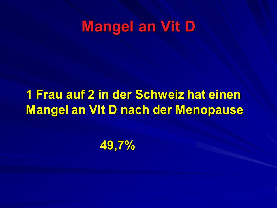 Mangel an Vit D 1 Frau auf 2 in der Schweiz hat einen Mangel an Vit D nach der Menopause 49,7%