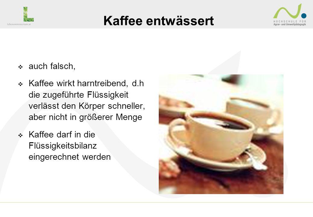 Kaffee entwässert auch falsch,