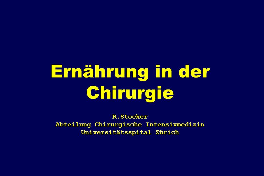 3/28/2017 Ernährung in der Chirurgie R.Stocker Abteilung Chirurgische Intensivmedizin Universitätsspital Zürich.