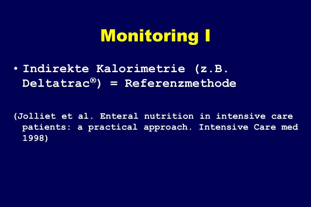 Monitoring I Indirekte Kalorimetrie (z.B. Deltatrac) = Referenzmethode.