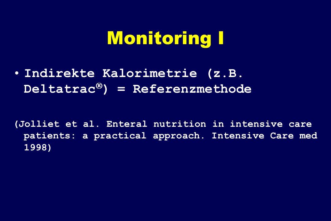 Monitoring I Indirekte Kalorimetrie (z.B. Deltatrac) = Referenzmethode.
