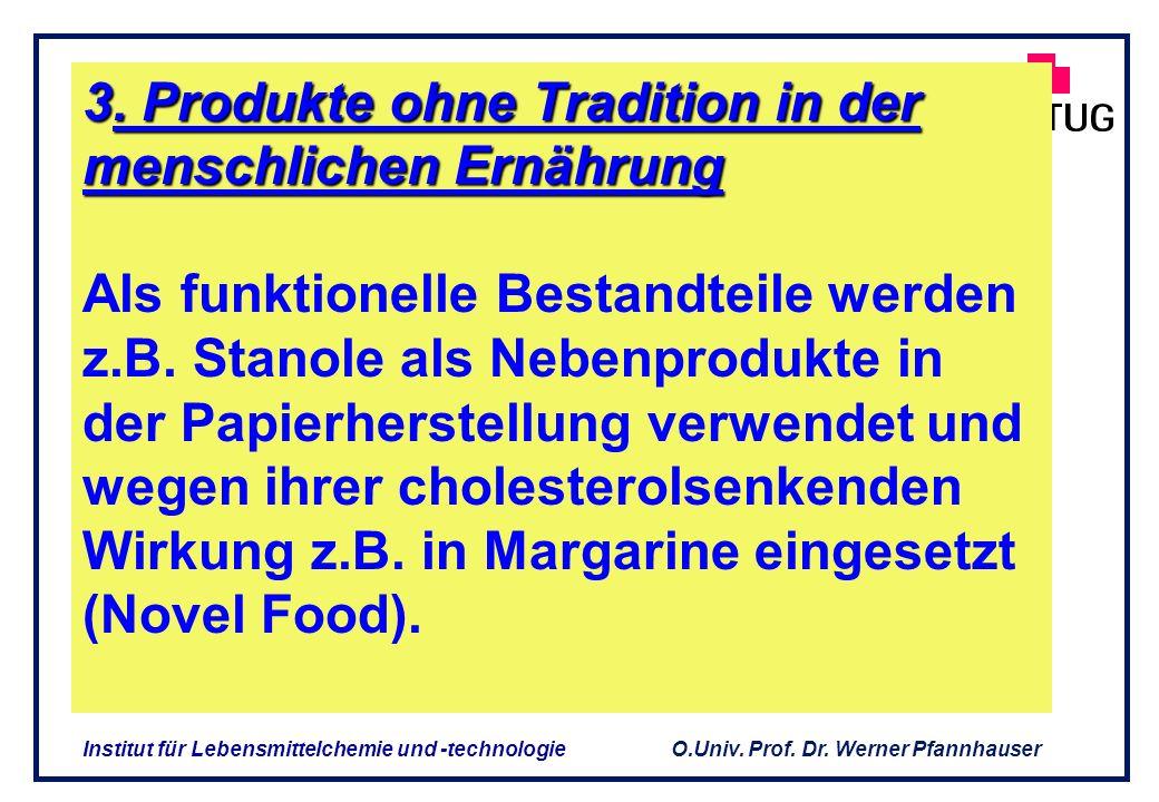 3. Produkte ohne Tradition in der menschlichen Ernährung Als funktionelle Bestandteile werden z.B.
