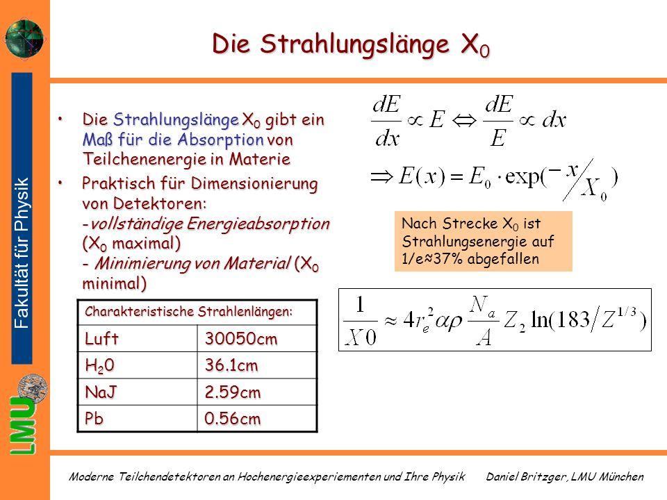 Die Strahlungslänge X0 Die Strahlungslänge X0 gibt ein Maß für die Absorption von Teilchenenergie in Materie.