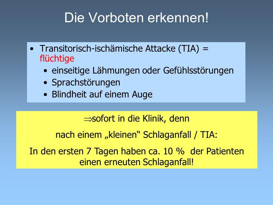 Die Vorboten erkennen! Transitorisch-ischämische Attacke (TIA) = flüchtige. einseitige Lähmungen oder Gefühlsstörungen.
