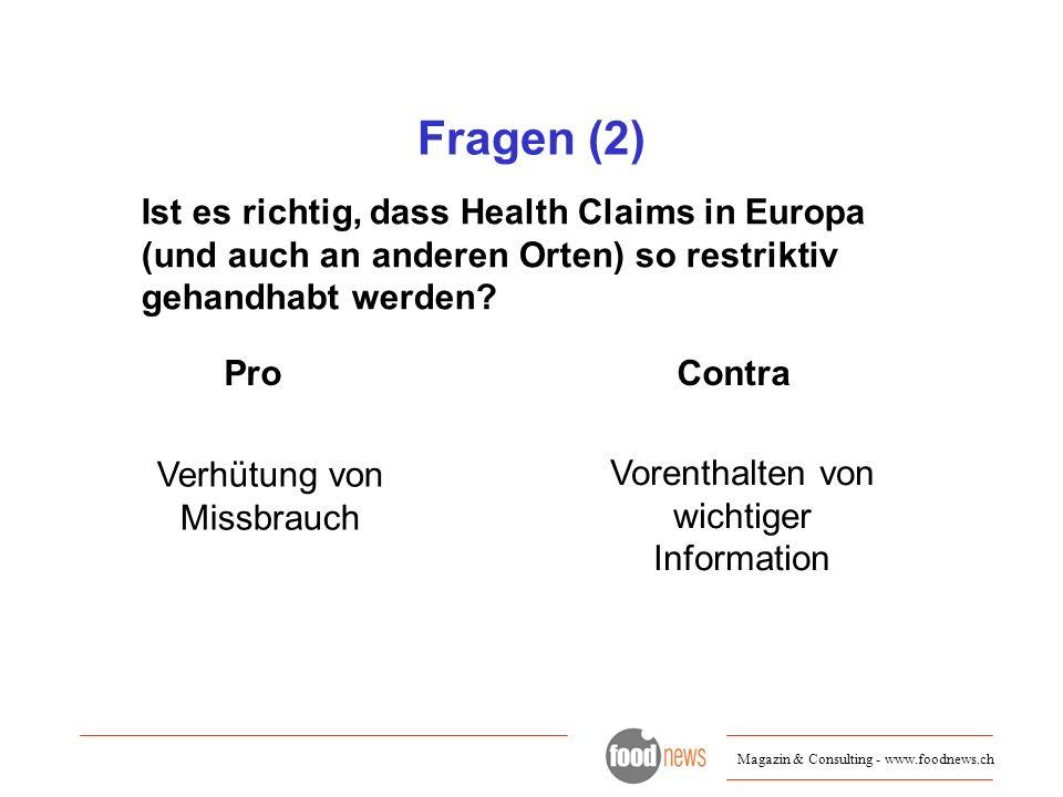 Fragen (2) Ist es richtig, dass Health Claims in Europa (und auch an anderen Orten) so restriktiv gehandhabt werden