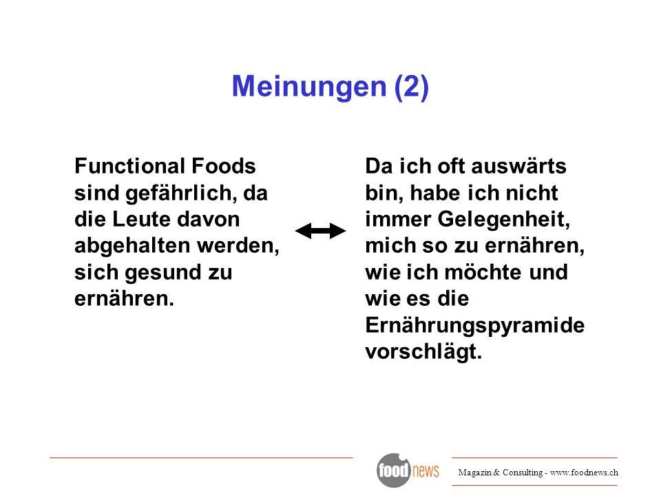 Meinungen (2) Functional Foods sind gefährlich, da die Leute davon abgehalten werden, sich gesund zu ernähren.