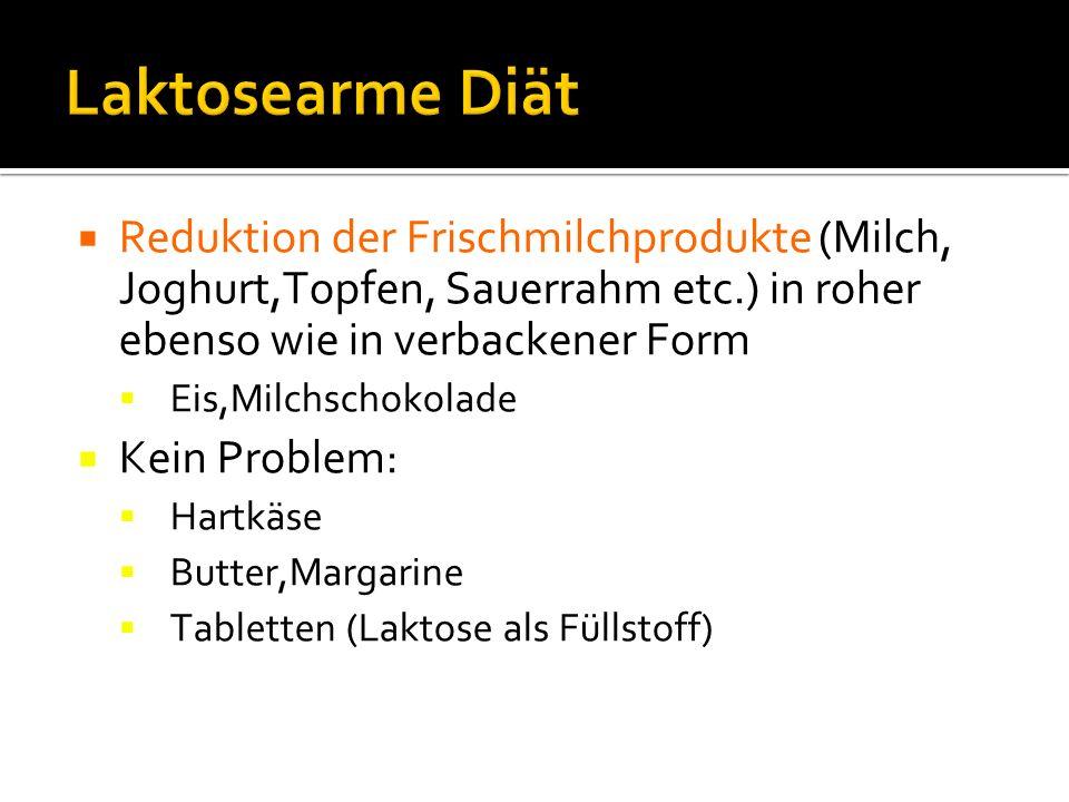 Laktosearme Diät Reduktion der Frischmilchprodukte (Milch, Joghurt,Topfen, Sauerrahm etc.) in roher ebenso wie in verbackener Form.