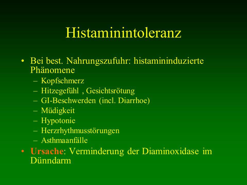 Histaminintoleranz Bei best. Nahrungszufuhr: histamininduzierte Phänomene. Kopfschmerz. Hitzegefühl , Gesichtsrötung.