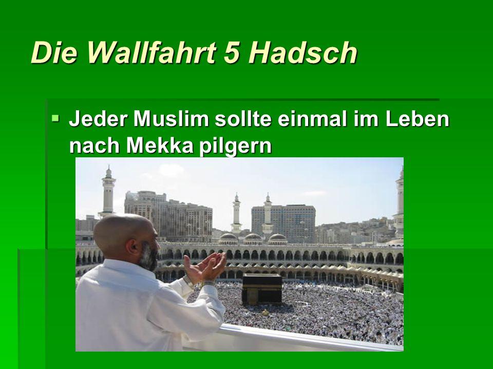 Die Wallfahrt 5 Hadsch Jeder Muslim sollte einmal im Leben nach Mekka pilgern