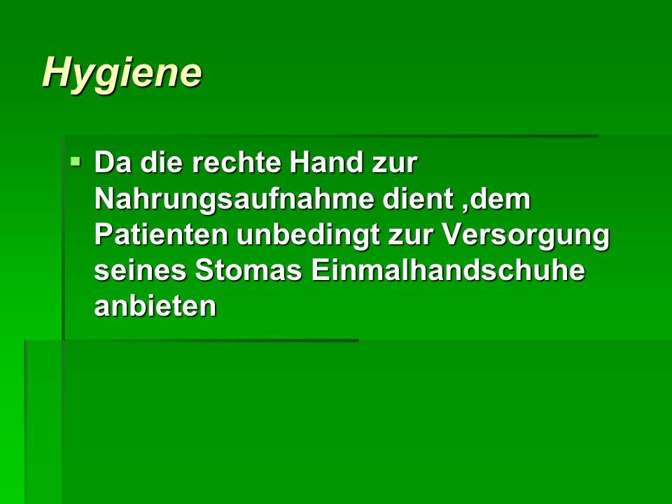 Hygiene Da die rechte Hand zur Nahrungsaufnahme dient ,dem Patienten unbedingt zur Versorgung seines Stomas Einmalhandschuhe anbieten.