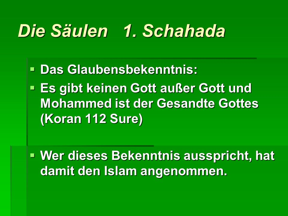 Die Säulen 1. Schahada Das Glaubensbekenntnis: