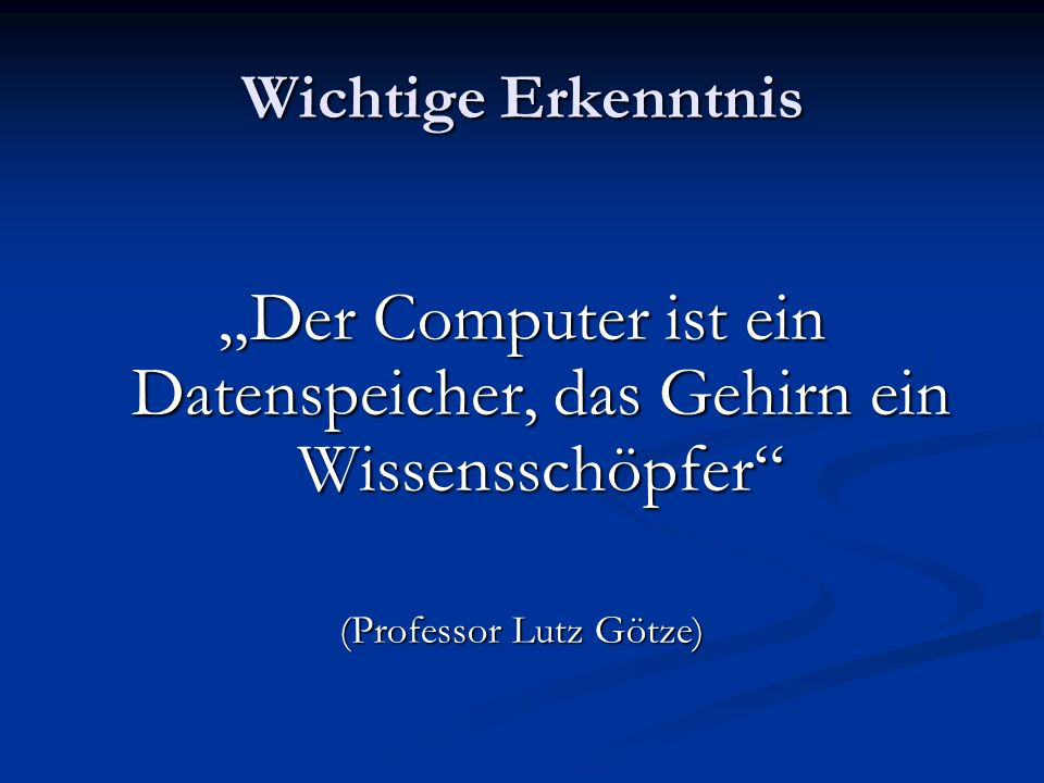 """""""Der Computer ist ein Datenspeicher, das Gehirn ein Wissensschöpfer"""