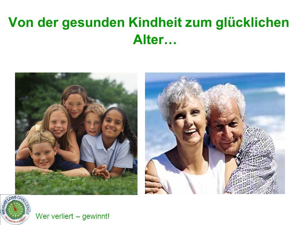 Von der gesunden Kindheit zum glücklichen Alter…