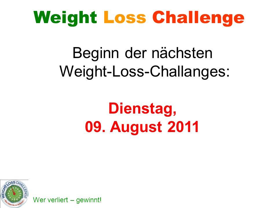 Beginn der nächsten Weight-Loss-Challanges: Dienstag, 09. August 2011