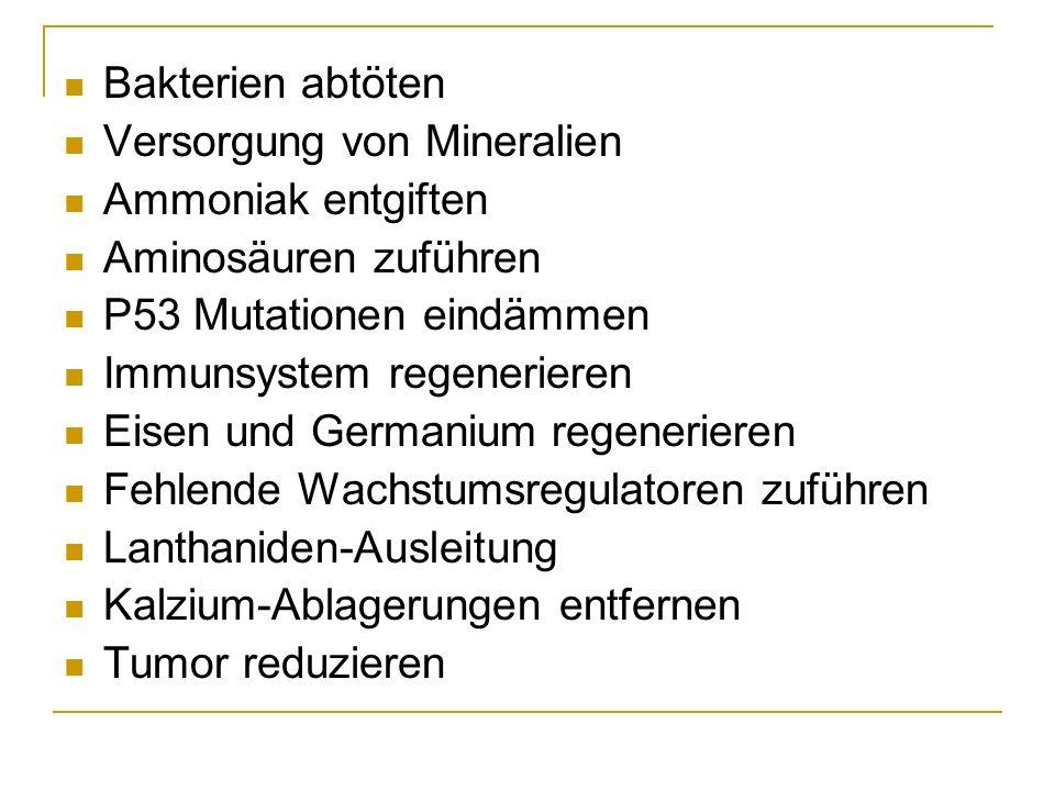 Bakterien abtöten Versorgung von Mineralien. Ammoniak entgiften. Aminosäuren zuführen. P53 Mutationen eindämmen.