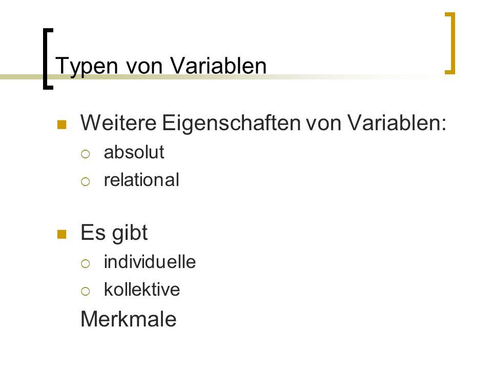 Typen von Variablen Weitere Eigenschaften von Variablen: Es gibt