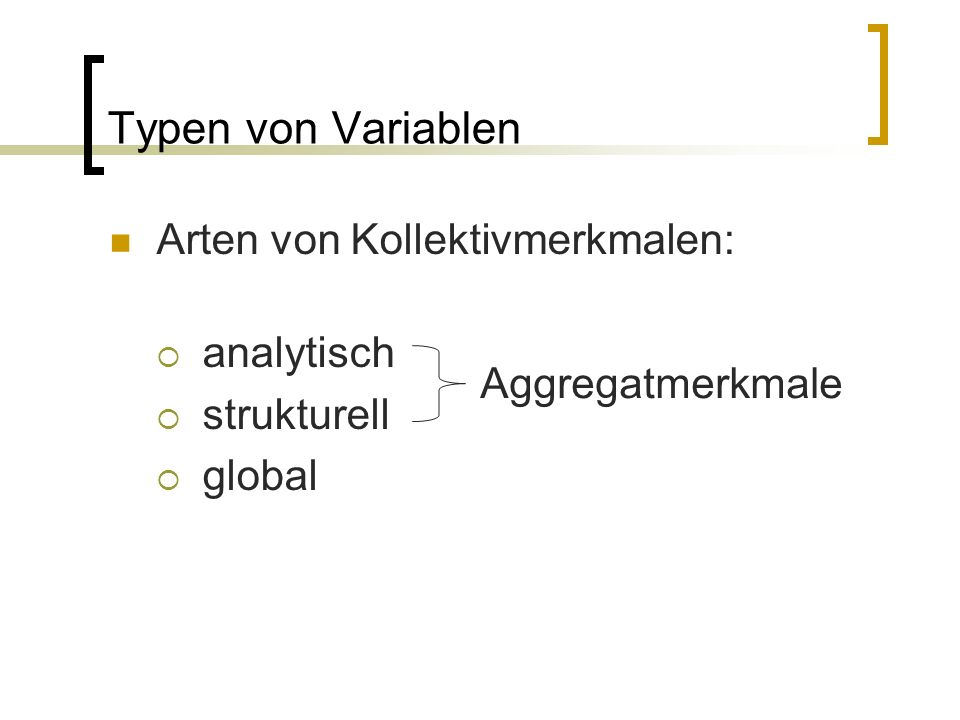 Typen von Variablen Arten von Kollektivmerkmalen: analytisch