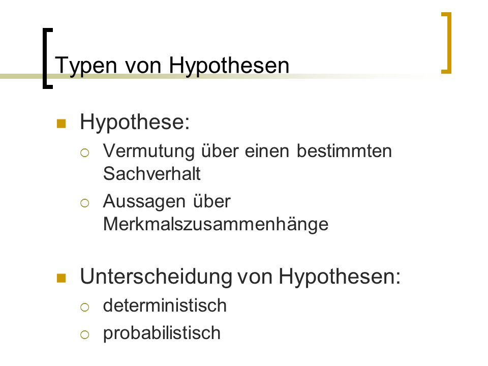 Typen von Hypothesen Hypothese: Unterscheidung von Hypothesen: