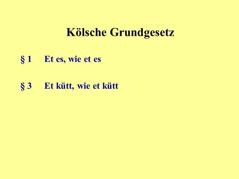 Kölsche Grundgesetz § 1 Et es, wie et es § 3 Et kütt, wie et kütt