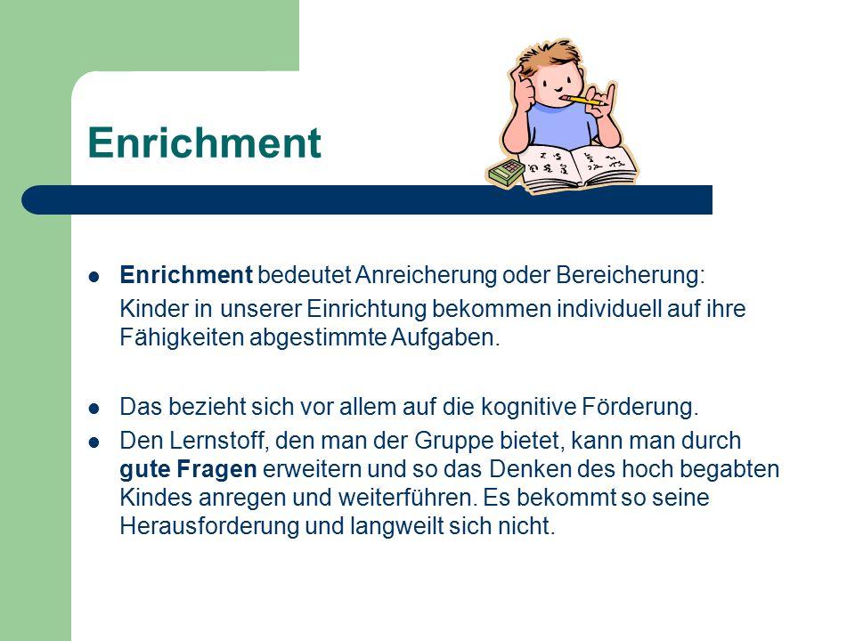 Enrichment Enrichment bedeutet Anreicherung oder Bereicherung: