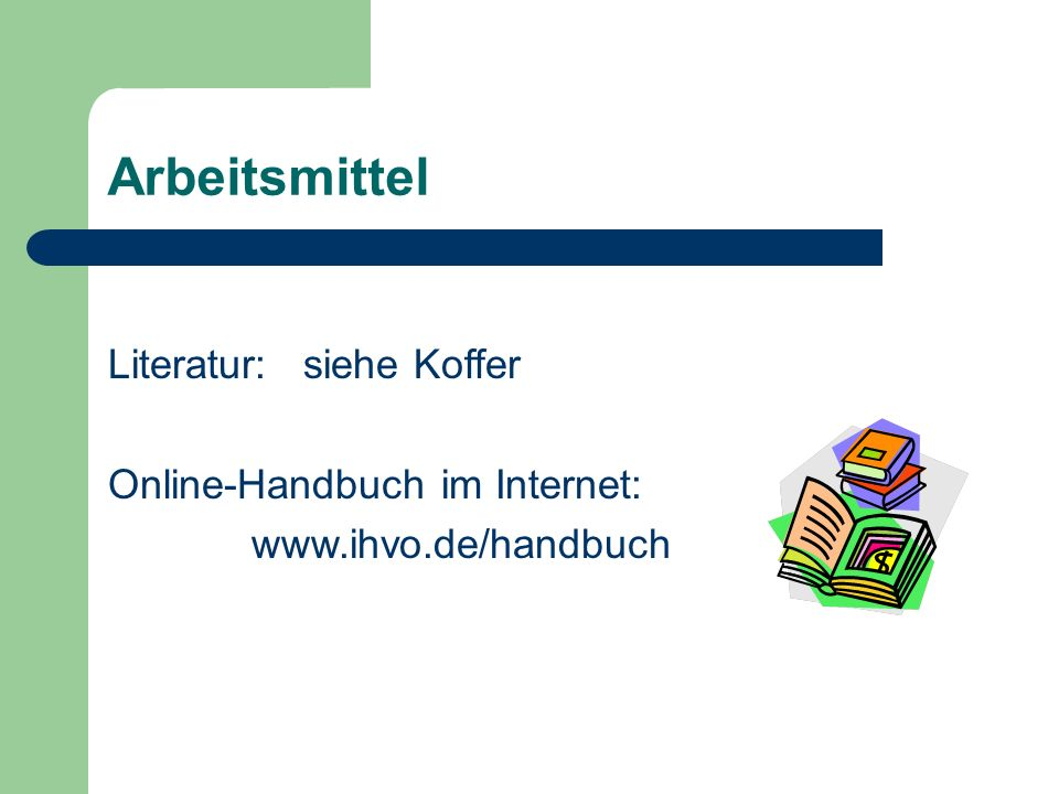 Arbeitsmittel Literatur: siehe Koffer Online-Handbuch im Internet: