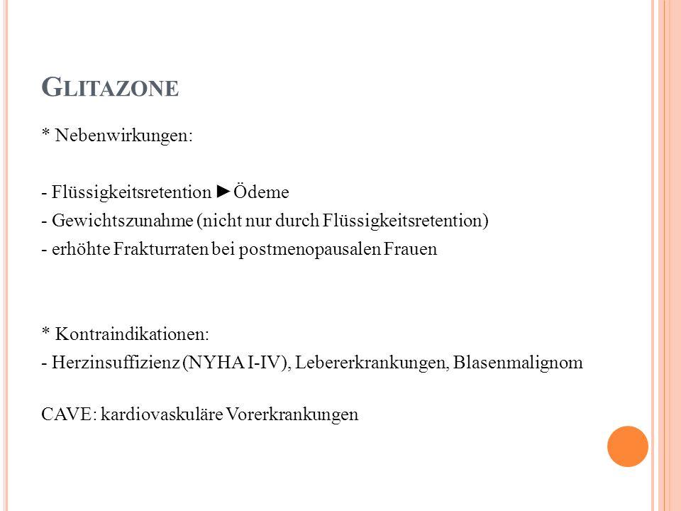 Glitazone * Nebenwirkungen: - Flüssigkeitsretention ►Ödeme