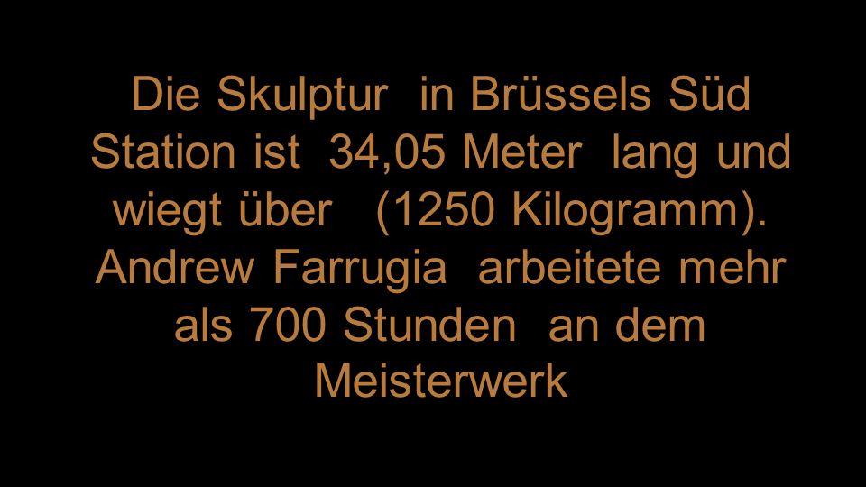 Die Skulptur in Brüssels Süd Station ist 34,05 Meter lang und wiegt über (1250 Kilogramm).