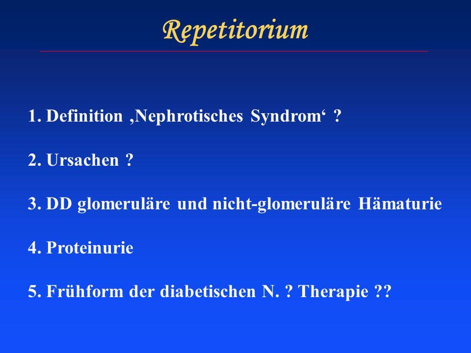Repetitorium 1. Definition 'Nephrotisches Syndrom' 2. Ursachen