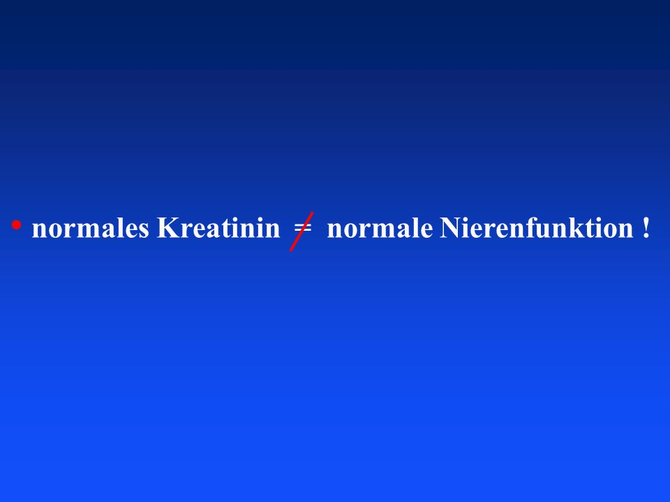 normales Kreatinin = normale Nierenfunktion !