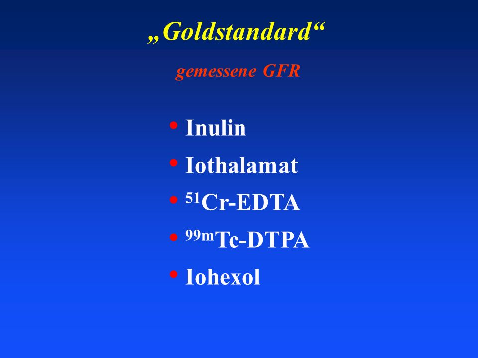 """Goldstandard Inulin Iothalamat 51Cr-EDTA 99mTc-DTPA Iohexol"