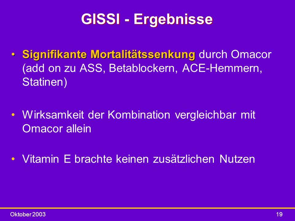 GISSI - Ergebnisse Signifikante Mortalitätssenkung durch Omacor (add on zu ASS, Betablockern, ACE-Hemmern, Statinen)