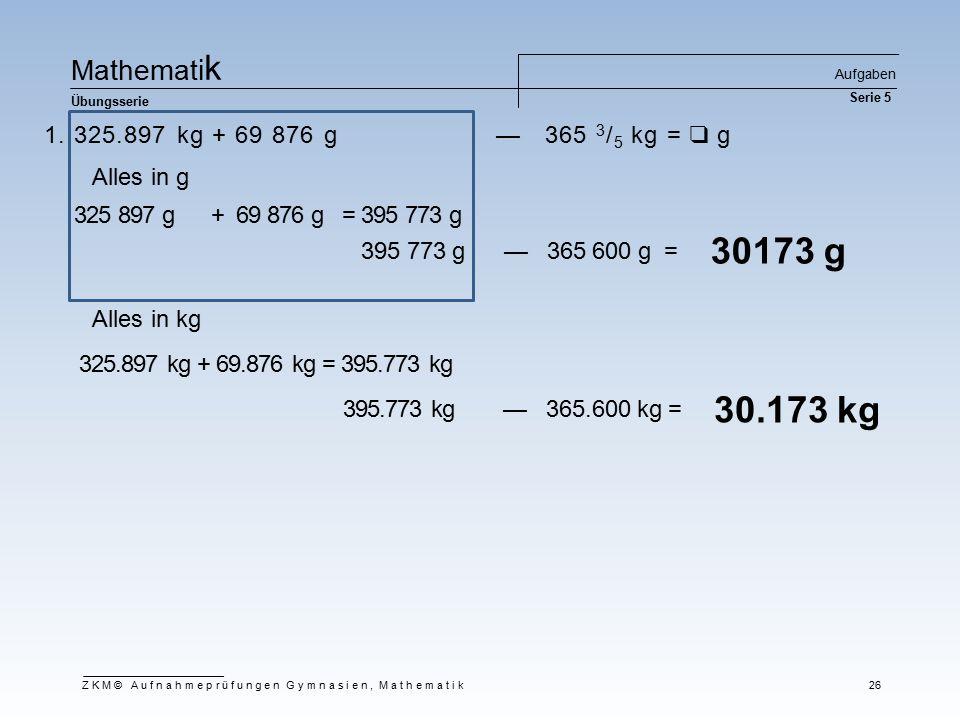 30173 g 30.173 kg Mathematik 325.897 kg + 69 876 g — 365 3/5 kg = ❑ g