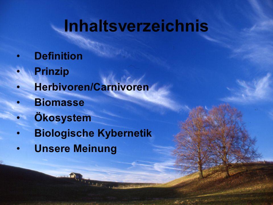 Inhaltsverzeichnis Definition Prinzip Herbivoren/Carnivoren Biomasse