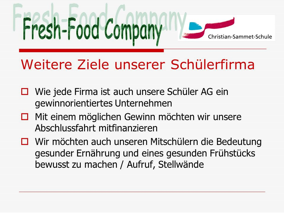 Fresh-Food Company Weitere Ziele unserer Schülerfirma