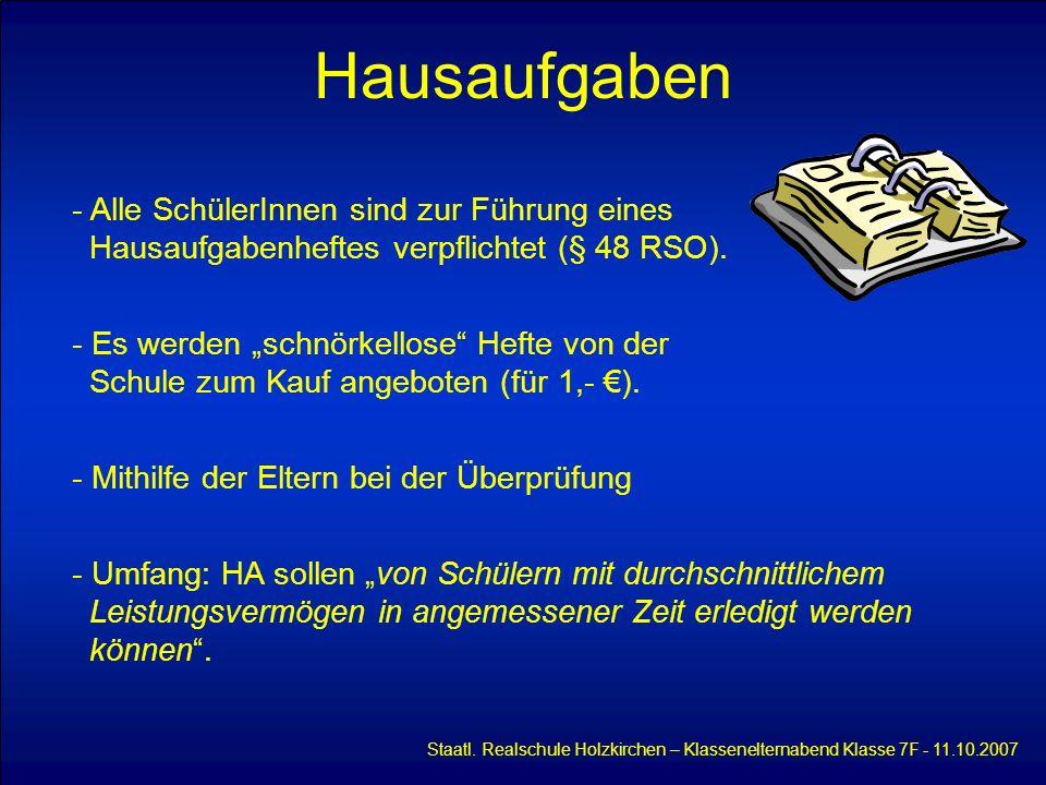 Hausaufgaben Alle SchülerInnen sind zur Führung eines Hausaufgabenheftes verpflichtet (§ 48 RSO).