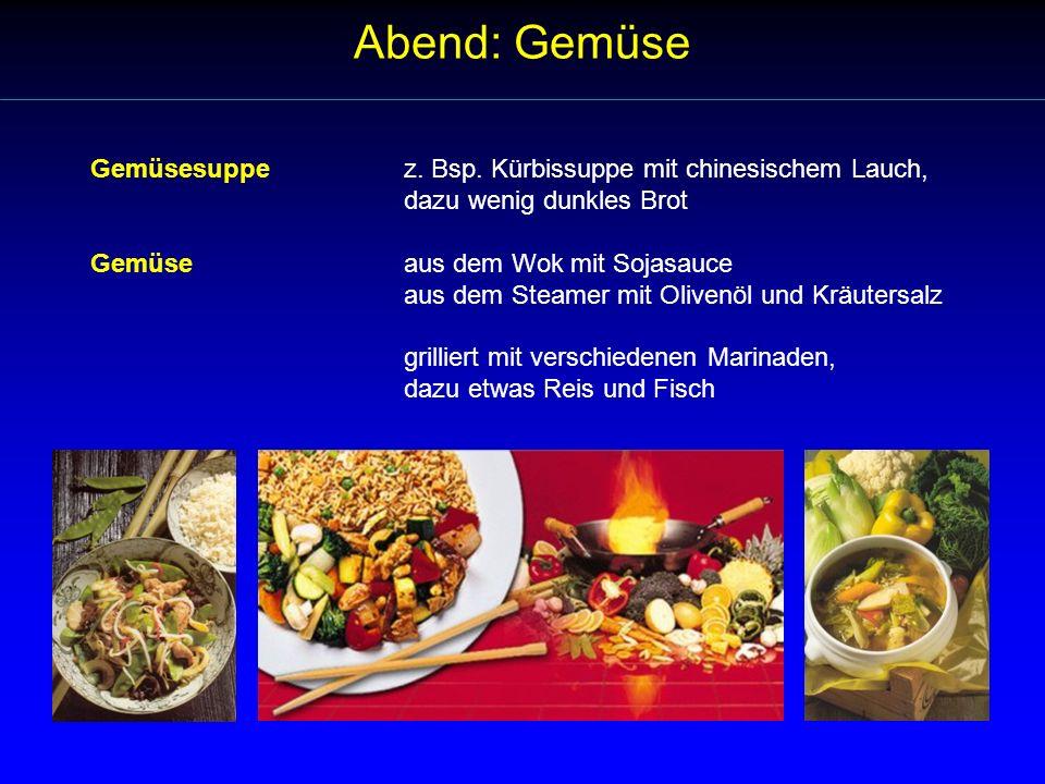 Abend: Gemüse Gemüsesuppe z. Bsp. Kürbissuppe mit chinesischem Lauch,