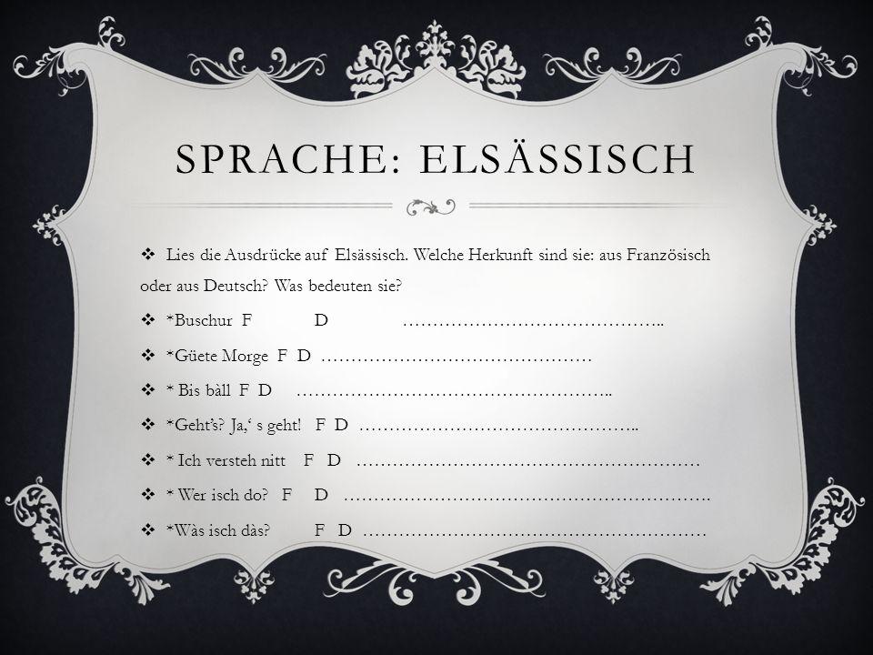 Sprache: elsässisch Lies die Ausdrücke auf Elsässisch. Welche Herkunft sind sie: aus Französisch oder aus Deutsch Was bedeuten sie
