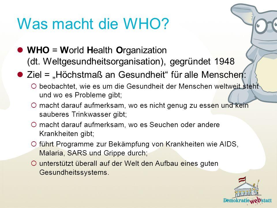 Was macht die WHO WHO = World Health Organization (dt. Weltgesundheitsorganisation), gegründet 1948.