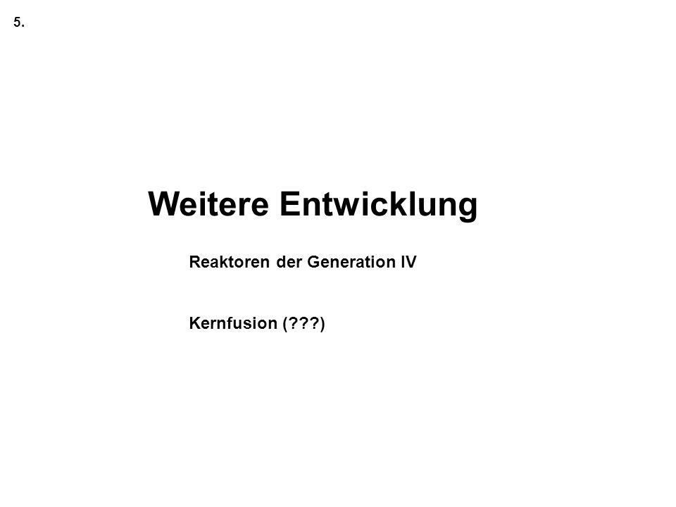 5. Weitere Entwicklung Reaktoren der Generation IV Kernfusion ( )