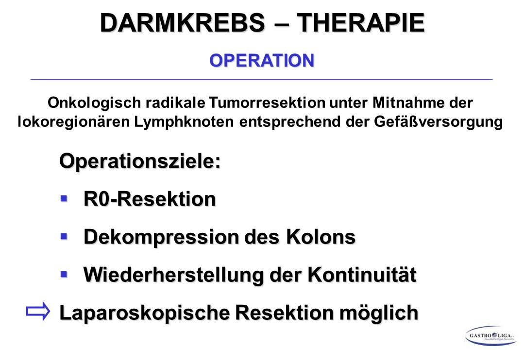 DARMKREBS – THERAPIE Operationsziele: R0-Resektion