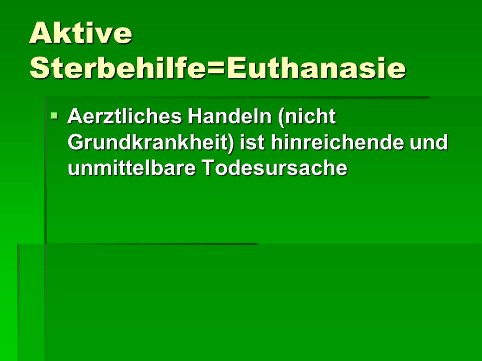 Aktive Sterbehilfe=Euthanasie