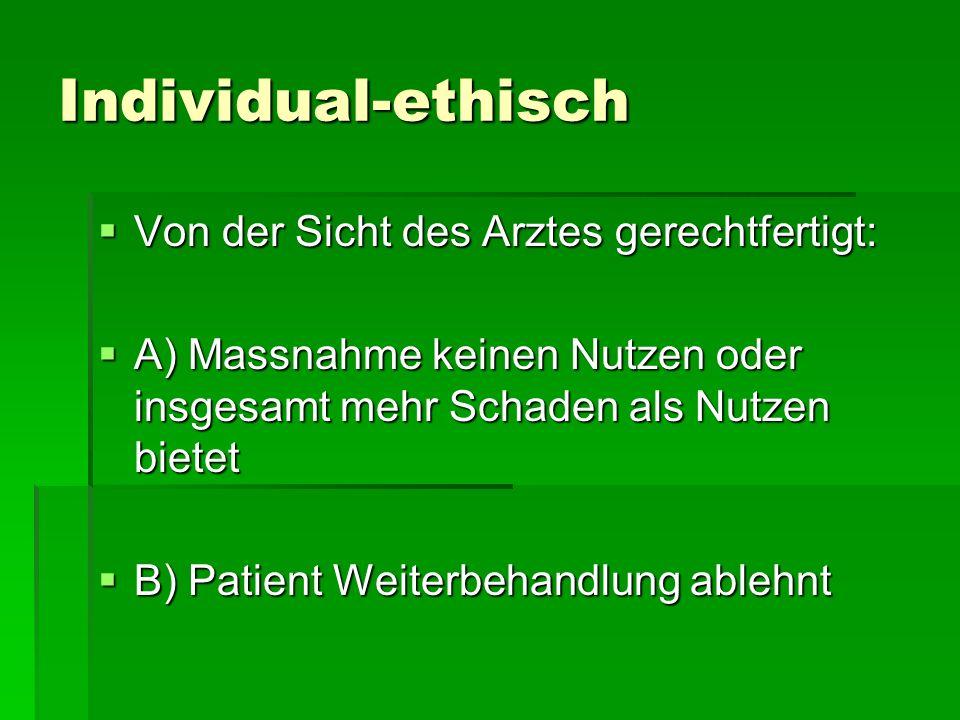 Individual-ethisch Von der Sicht des Arztes gerechtfertigt: