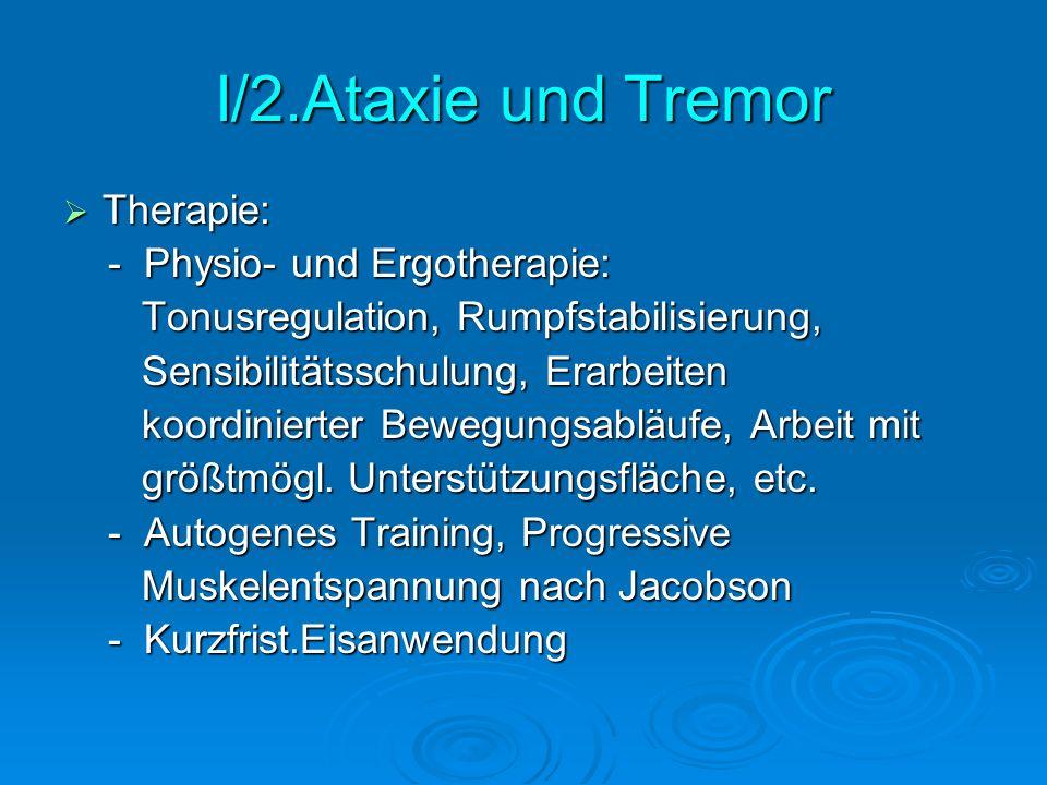 I/2.Ataxie und Tremor Therapie: - Physio- und Ergotherapie:
