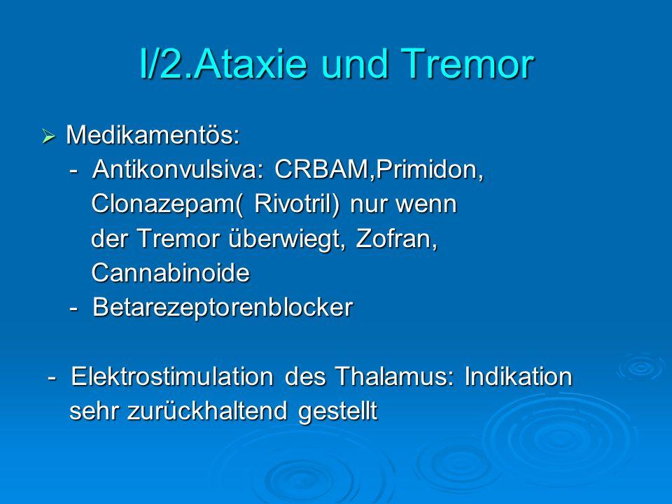 I/2.Ataxie und Tremor Medikamentös: - Antikonvulsiva: CRBAM,Primidon,