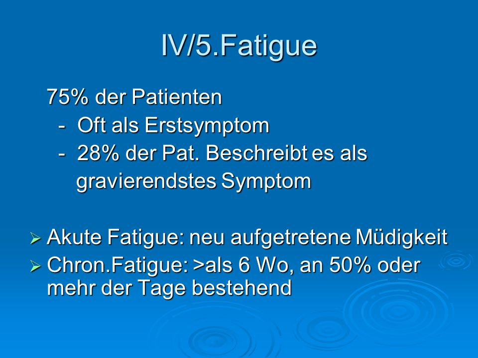 IV/5.Fatigue 75% der Patienten - Oft als Erstsymptom