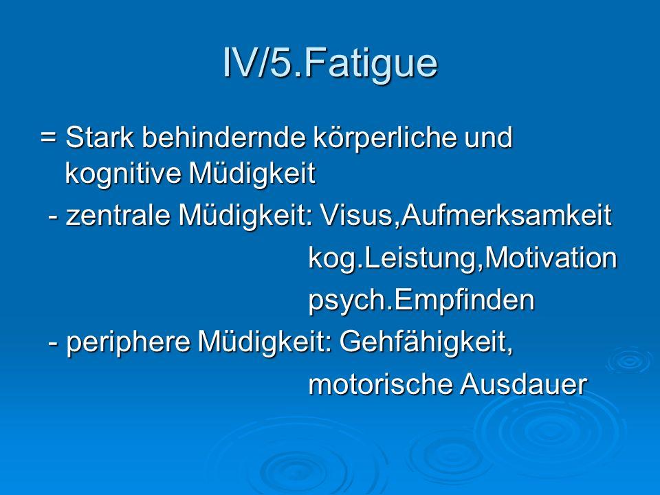 IV/5.Fatigue = Stark behindernde körperliche und kognitive Müdigkeit