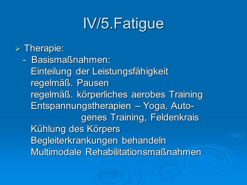 IV/5.Fatigue Therapie: - Basismaßnahmen: