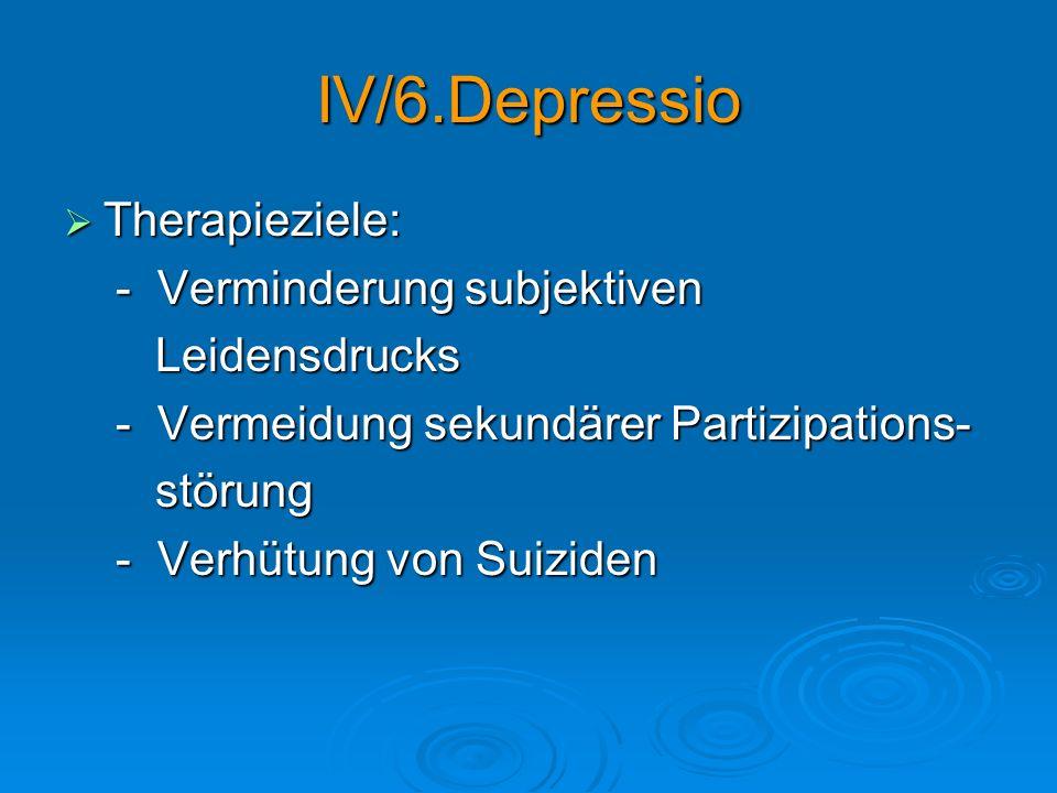 IV/6.Depressio Therapieziele: - Verminderung subjektiven Leidensdrucks