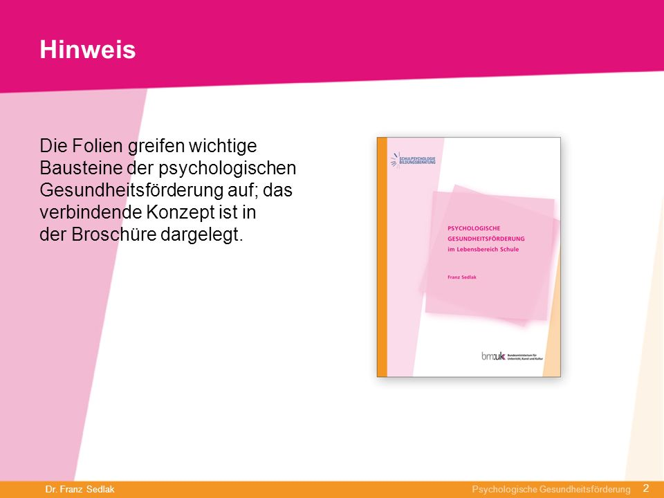HinweisDie Folien greifen wichtige Bausteine der psychologischen Gesundheitsförderung auf; das verbindende Konzept ist in.